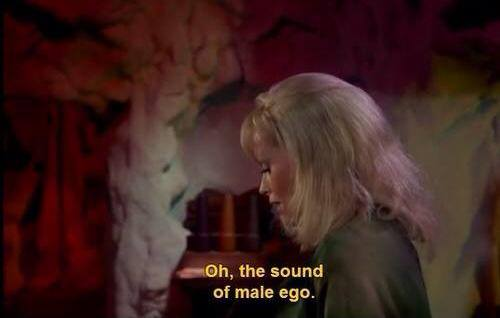 """Oh, the sound of male ego. You travel halfway across the galaxy, and it's still the same song."" Star Trek: The Original Series, 1x06 (""Mudd's Women"")"