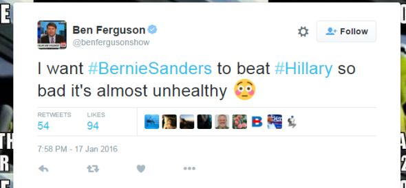 Ben Ferguson on Twitter I want BernieSanders to beat Hillary so bad it s almost unhealthy 😳