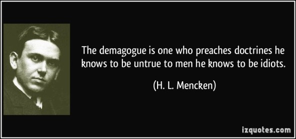 quote-the-demagogue-is-one-who-preaches-doctrines-he-knows-to-be-untrue-to-men-he-knows-to-be-idiots-h-l-mencken-284857