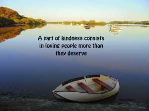 a-part-of-kindness-consists-in-loving-people-more-than-they-deserve
